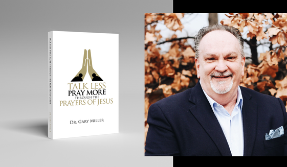 "Gary Miller, pastor and author of the newly released book, ""Talk Less. Pray More Through the Prayers of Jesus."""