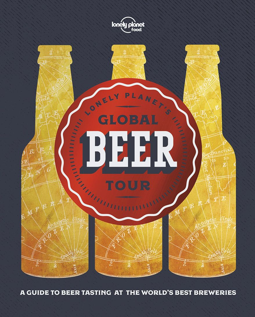 "This undated image provided by Lonely Planet shows the cover of ""Global Beer Tour."" The books explores the vibrant world of craft beer around the world, featuring breweries in 32 countries across five continents. (Lonely Planet via AP)"
