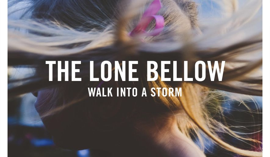 """This image released by Descendant Records/Sony Music Masterworks shows """"Walk Into a Storm,"""" the latest release by The Lone Bellow. (Descendant Records/Sony Music Masterworks via AP)"""