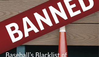 "This is the cover of ""Banned: Baseball's Blacklist of All-Stars and Also-Rans,"" by Hal Bock. Hal Bock, an Associated Press sports writer from 1963-2004, served as chief baseball writer and columnist, and he covered 30 World Series.  (AP Photo)"