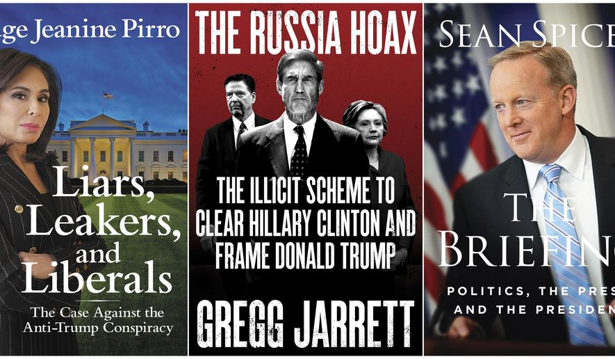 "This combination photo of book cover images shows  ""Liars, Leakers, and Liberals: The Case Against the Anti-Trump Conspiracy,"" by Jeanine Pirro, from left, ""The Russia Hoax: The Illicit Scheme to Clear Hillary Clinton and Frame Donald Trump,"" by Gregg Jarrett and ""The Briefing: Politics, The Press, and The President,"" by Sean Spicer. (AP Photo)"