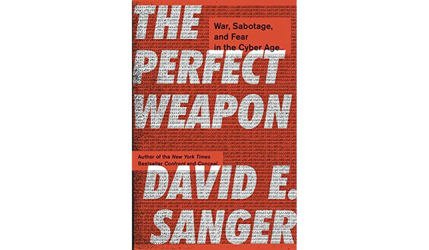 Book Review The Perfect Weapon By David E Sanger  Washington Times Confronting The Reality Of Cyber Warfare