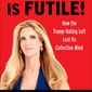 "Ann Coulter has a new book arriving titled ""Resistance in Futile! How the Trump-Hating Left Lost its Collective Mind,"" published Tuesday by Sentinel. (Sentinel Books)"