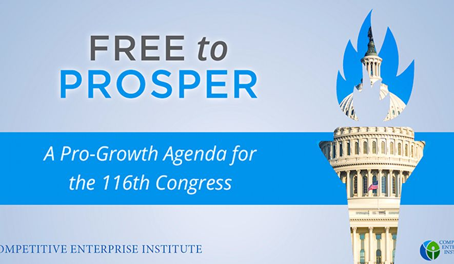 "The Competitive Enterprise Institute has released a handy guide for lawmakers,  and the title explains all: ""Free to Prosper: A Pro-Growth Agenda for the 116th Congress."" (Image from CEI)"