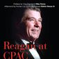 """Reagan at CPAC: The Words that Continue to Inspire a Revolution"" is an unprecedented collection of inspiring speeches President Ronald Reagan made at the annual CPAC gathering. (Regnery Books)"