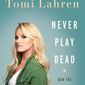 """Fox News analyst Tomi Lahren has written a new book titled """"Never Play Dead: How the Truth Makes You Unstoppable,"""" arriving Tuesday from Harper Collins. (Harper Collins)"""