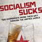 "A pair of esteemed economists have two words to describe the favorite pet ideology of a new population of Democrats: ""Socialism Sucks."" The new book is subtitled ""Two Economists Drink Their Way Through the Unfree World."" (Regnery Publishing)"