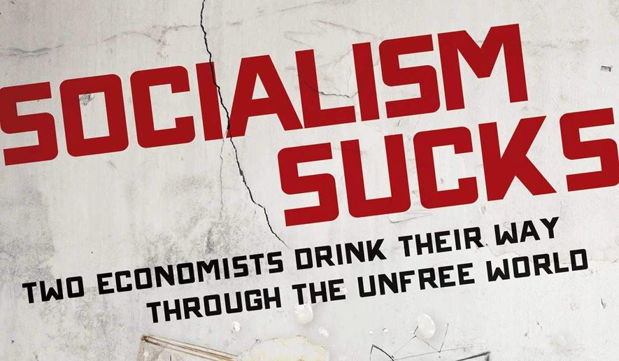 """A pair of esteemed economists have two words to describe the favorite pet ideology of a new population of Democrats: """"Socialism Sucks."""" The new book is subtitled """"Two Economists Drink Their Way Through the Unfree World."""" (Regnery Publishing)"""