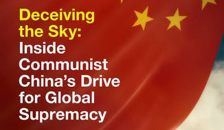 """Excerpts from """"Deceiving the Sky: Inside Communist China's Drive for Global Supremacy"""" (Encounter, September 2019), a book published Tuesday by The Washington Times veteran national security reporter and """"Inside the Ring"""" columnist Bill Gertz."""