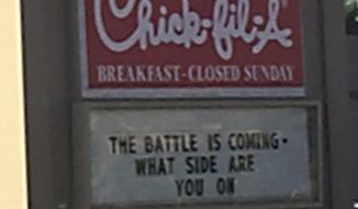 """A Chick-fil-A marquee said: """"The battle is coming. What side are you on?"""" (Photograph by Rebecca Hagelin)"""