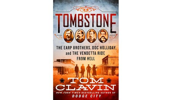 Tombstone: The Earp Brothers, Doc Holliday, and the vendetta ride from Hell by Tom Clavin (book cover)