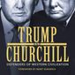 A new book compares WInston Churchill and President Trump, revealing similarities between the two which enabled them to change the politics of their eras in no uncertain terms. (Courtesy of Post Hill Press)