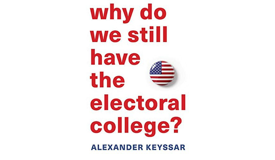 Why do we still have the electoral college? by Alexander Keyssar  (book cover)