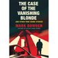 Mark Bowden's 'The Case of the Vanishing Blonde and Other True Crime Stories' (book cover)
