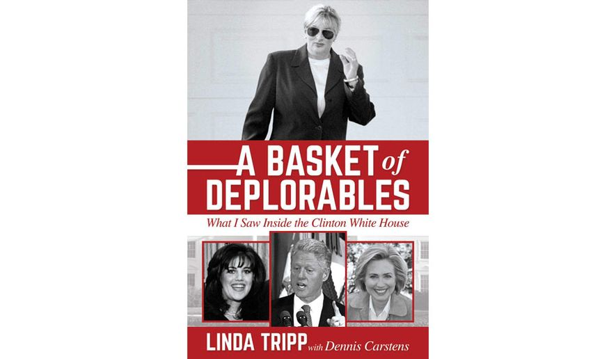 A BASKET OF DEPLORABLES: WHAT I SAW INSIDE THE CLINTON WHITE HOUSE By Linda Tripp with Dennis Carstens (book cover)