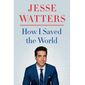 How I Saved The World. by Jesse Waters (book cover)