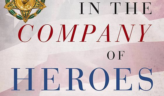 """""""In the Company of Heroes: The Inspiring Stories of Medal of Honor Recipients from America's Longest Wars in Afghanistan and Iraq"""" by James Kitfield offers the stories of 31 of these heroes. (Image courtesy of Center Street)"""
