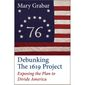 Debunking the 1619 project: Exposing the plan to divide America (book cover)