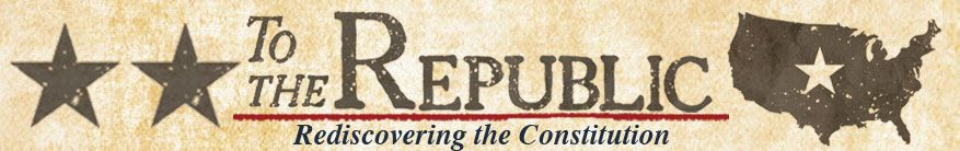 To the Republic: Rediscovering the Constitution